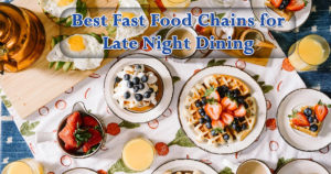 Top 6 Best Fast Food Chains for Late Night Dining